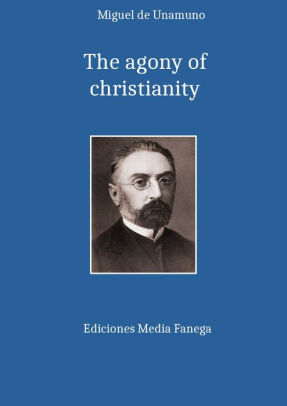 The agony of christianity of Miguel de Unamuno